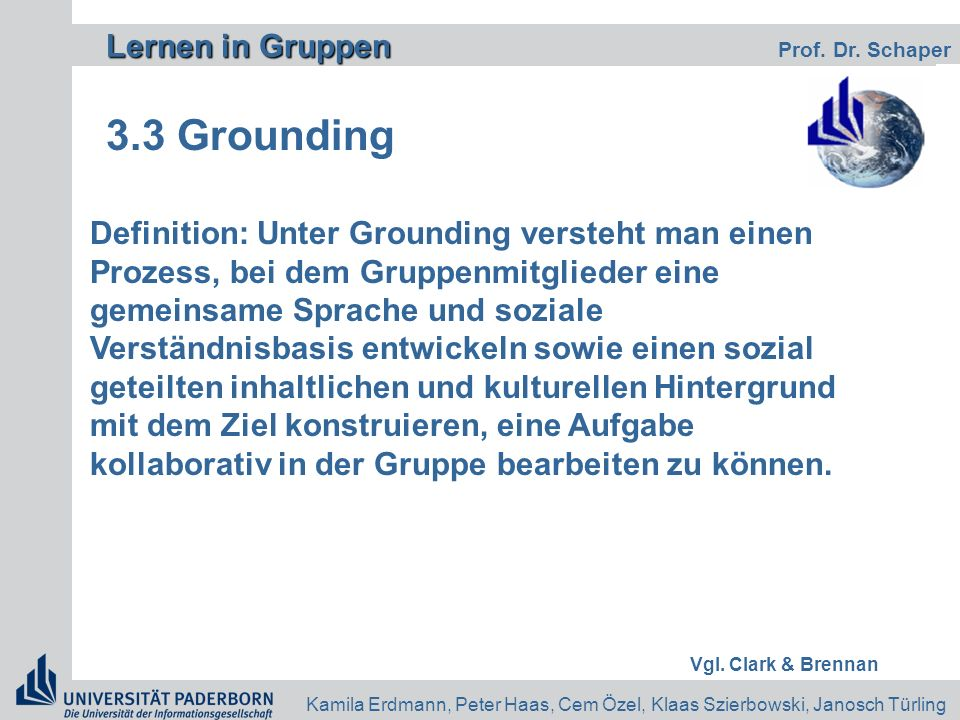 Lernen in Gruppen Lernen in Gruppen Prof. Dr. Schaper Kamila Erdmann, Peter Haas, Cem Özel, Klaas Szierbowski, Janosch Türling 3.3 Grounding Definitio