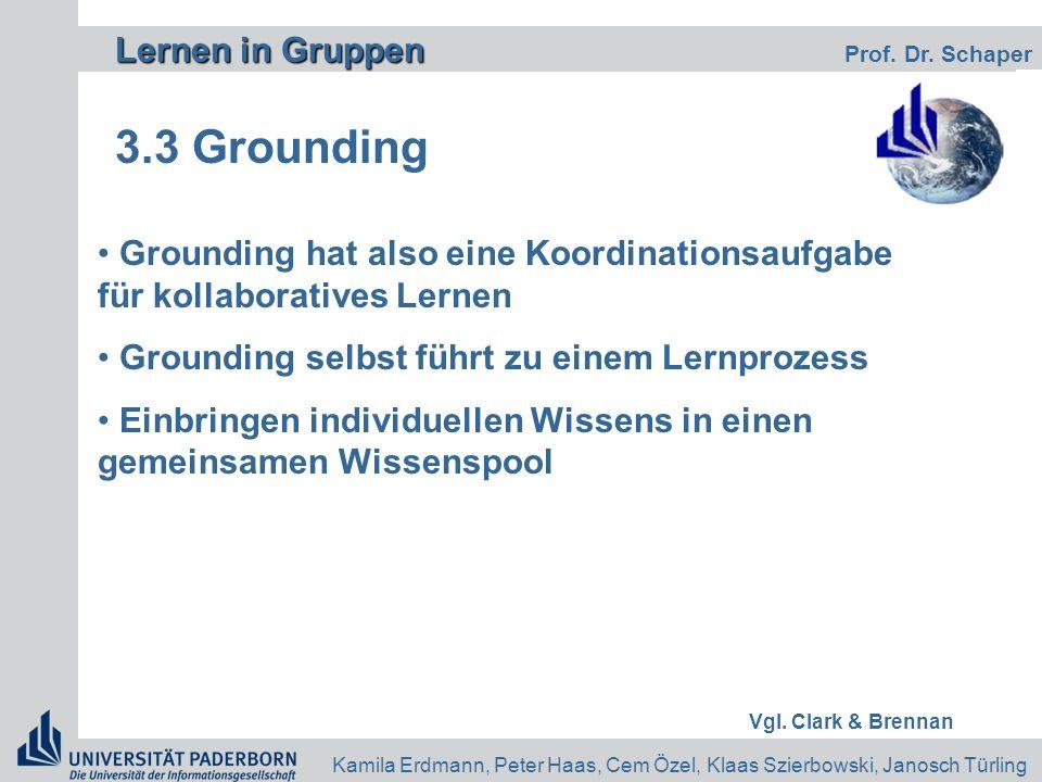 Lernen in Gruppen Lernen in Gruppen Prof. Dr. Schaper Kamila Erdmann, Peter Haas, Cem Özel, Klaas Szierbowski, Janosch Türling 3.3 Grounding Grounding