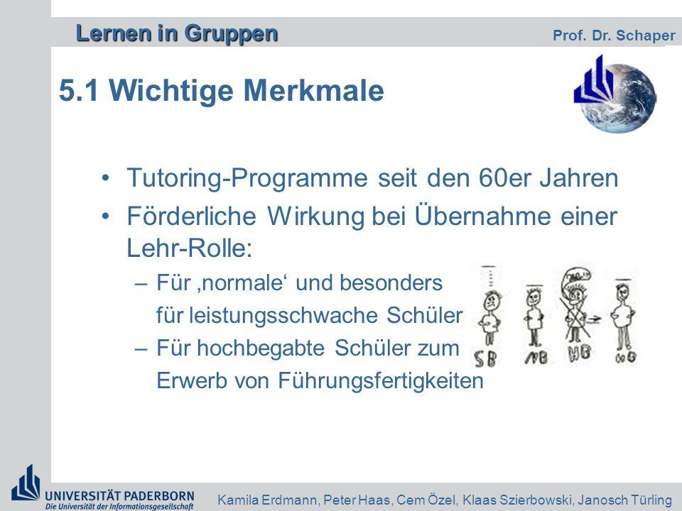 Lernen in Gruppen Lernen in Gruppen Prof. Dr. Schaper Kamila Erdmann, Peter Haas, Cem Özel, Klaas Szierbowski, Janosch Türling 5.1 Wichtige Merkmale T