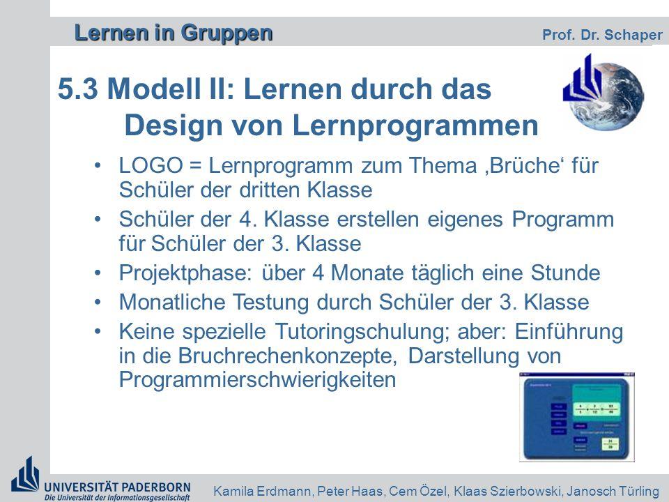 Lernen in Gruppen Lernen in Gruppen Prof. Dr. Schaper Kamila Erdmann, Peter Haas, Cem Özel, Klaas Szierbowski, Janosch Türling 5.3 Modell II: Lernen d