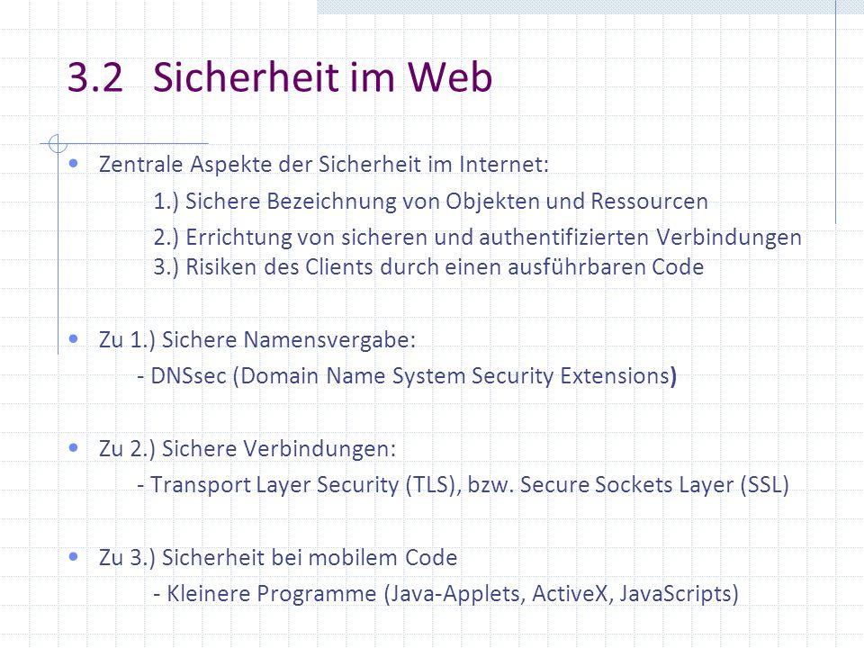 3.2 Sicherheit im Web Zentrale Aspekte der Sicherheit im Internet: 1.) Sichere Bezeichnung von Objekten und Ressourcen 2.) Errichtung von sicheren und