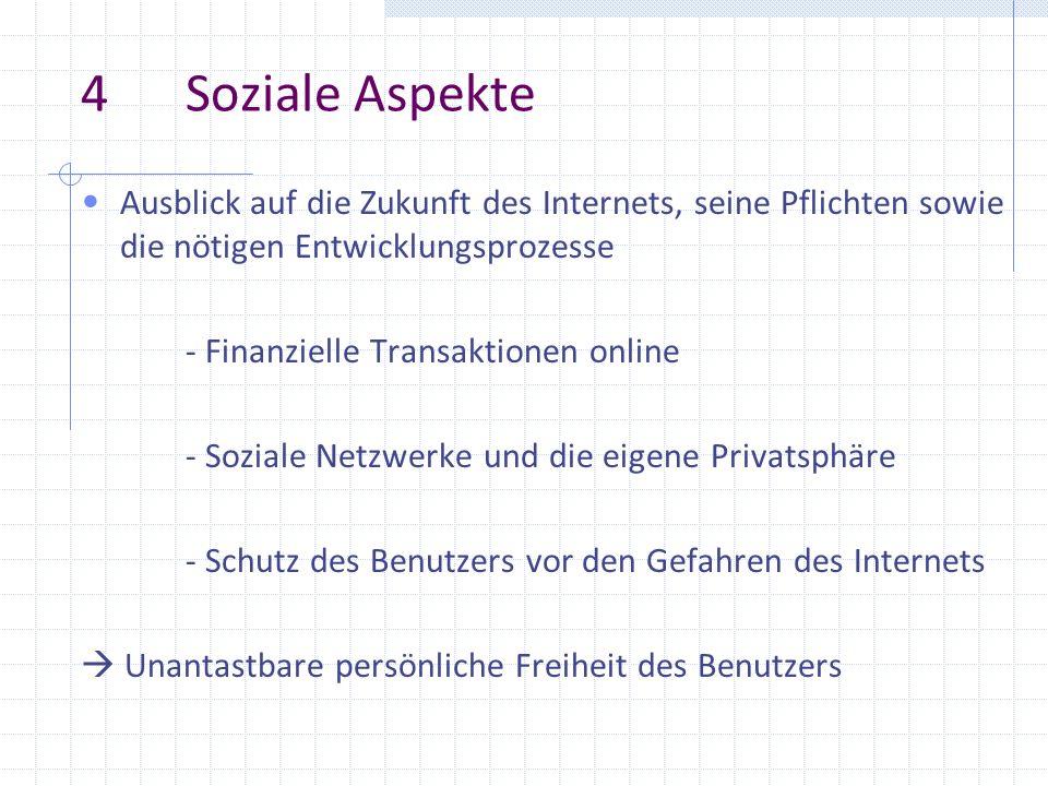 4 Soziale Aspekte Ausblick auf die Zukunft des Internets, seine Pflichten sowie die nötigen Entwicklungsprozesse - Finanzielle Transaktionen online -