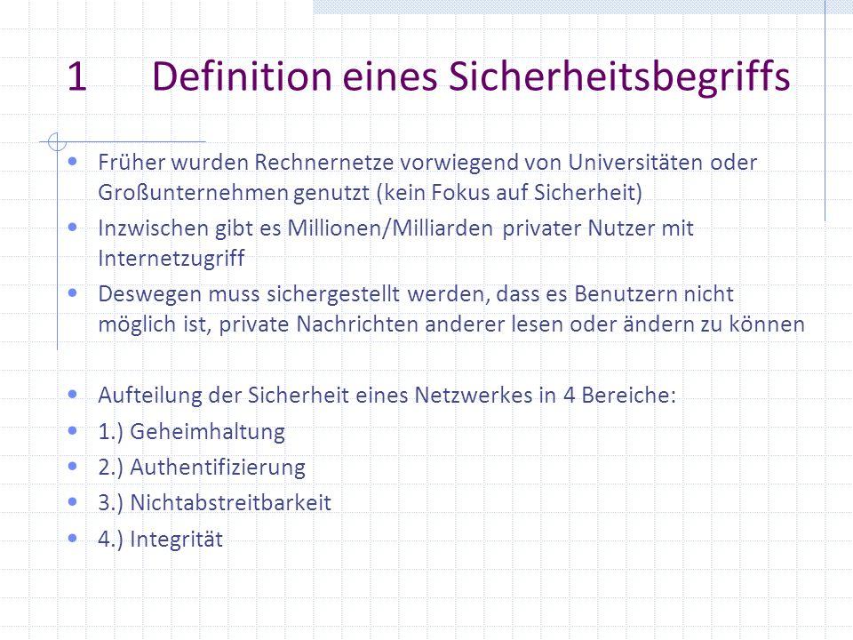 1Definition eines Sicherheitsbegriffs Früher wurden Rechnernetze vorwiegend von Universitäten oder Großunternehmen genutzt (kein Fokus auf Sicherheit)
