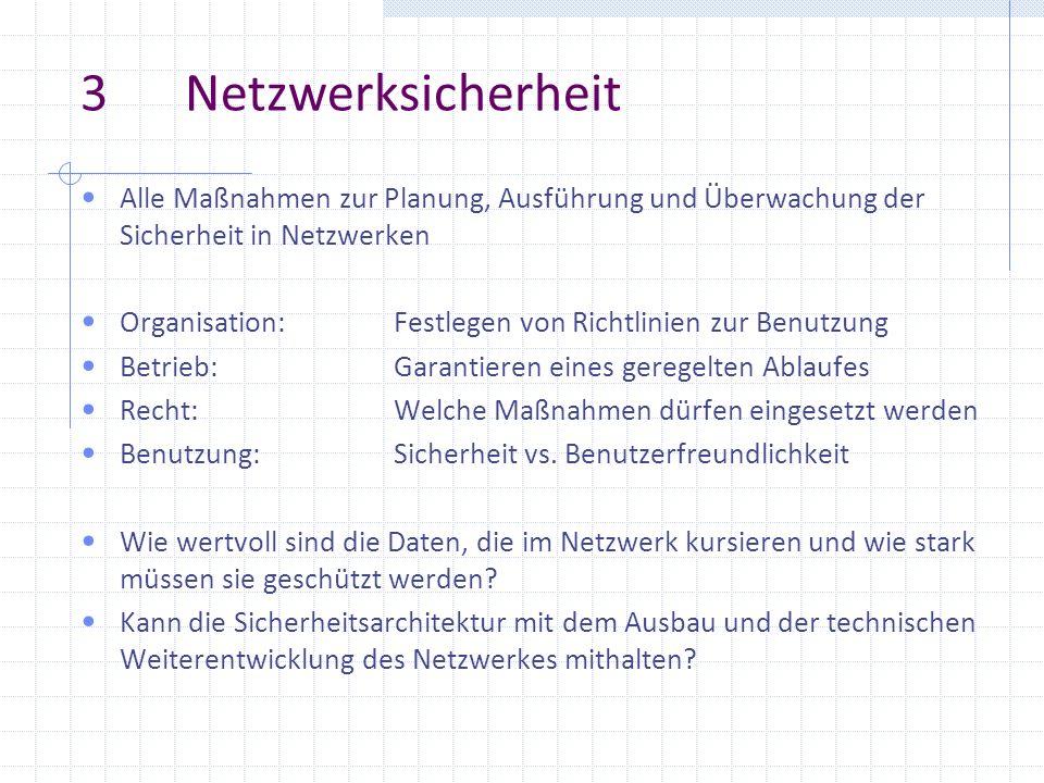 3 Netzwerksicherheit Alle Maßnahmen zur Planung, Ausführung und Überwachung der Sicherheit in Netzwerken Organisation:Festlegen von Richtlinien zur Be