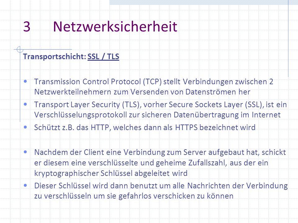 3 Netzwerksicherheit Transportschicht: SSL / TLS Transmission Control Protocol (TCP) stellt Verbindungen zwischen 2 Netzwerkteilnehmern zum Versenden