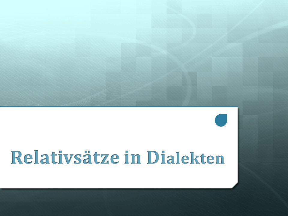 Ablauf Relativsätze im Allgemeinen Typen von Relativsätzen in Dialekten Quellenangaben Relativsätze in Dialekten_Esra Mutlu und Alexander Kumpf 2