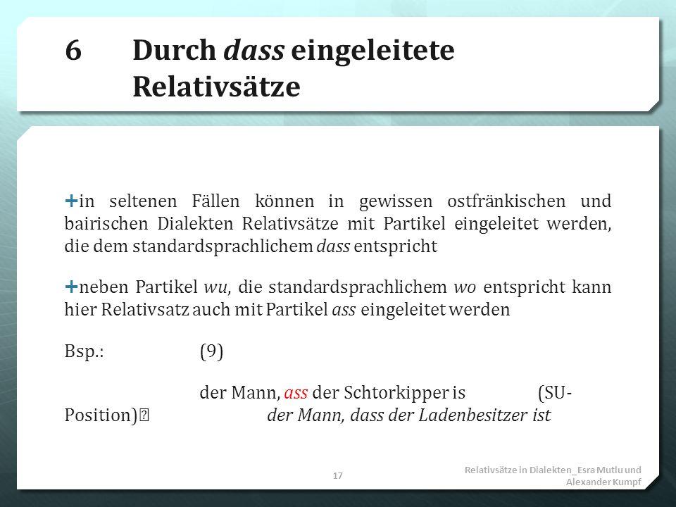 6Durch dass eingeleitete Relativsätze in seltenen Fällen können in gewissen ostfränkischen und bairischen Dialekten Relativsätze mit Partikel eingelei