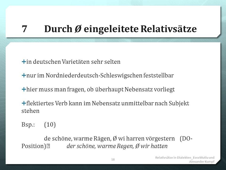 7Durch Ø eingeleitete Relativsätze in deutschen Varietäten sehr selten nur im Nordniederdeutsch-Schleswigschen feststellbar hier muss man fragen, ob ü