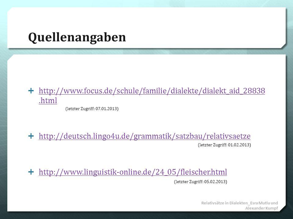 Quellenangaben http://www.focus.de/schule/familie/dialekte/dialekt_aid_28838.html http://www.focus.de/schule/familie/dialekte/dialekt_aid_28838.html h