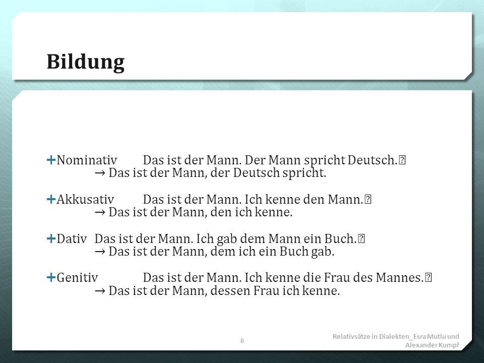 Bildung NominativDas ist der Mann. Der Mann spricht Deutsch. Das ist der Mann, der Deutsch spricht. AkkusativDas ist der Mann. Ich kenne den Mann. Das