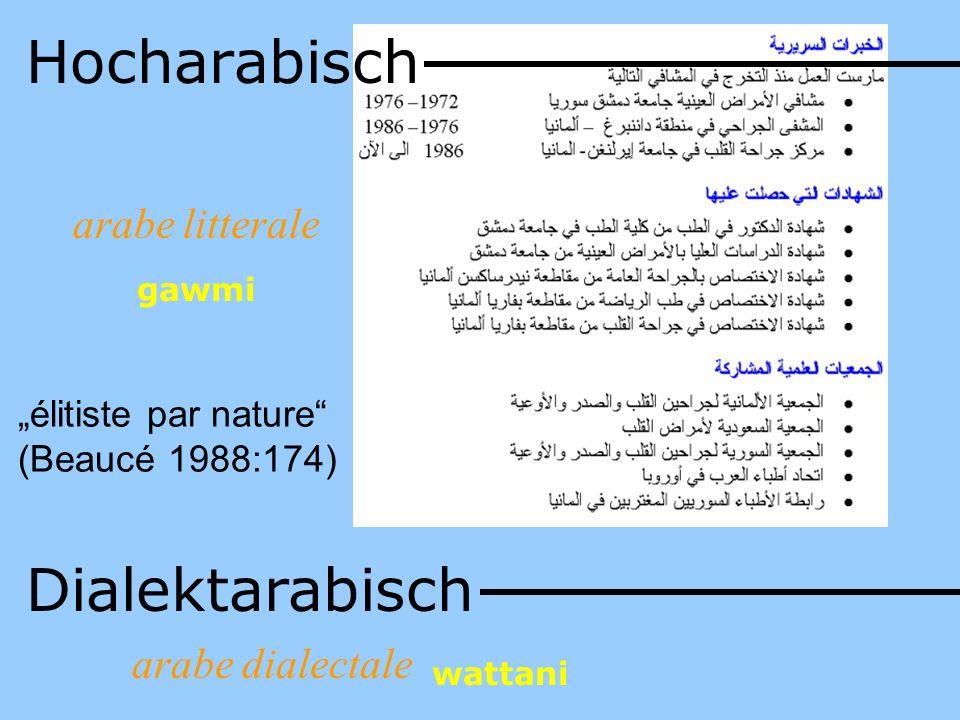 Hocharabisch Dialektarabisch arabe litterale arabe dialectale gawmi wattani élitiste par nature (Beaucé 1988:174)