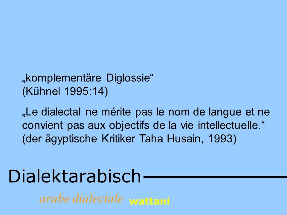 Dialektarabisch arabe dialectale wattani komplementäre Diglossie (Kühnel 1995:14) Le dialectal ne mérite pas le nom de langue et ne convient pas aux o