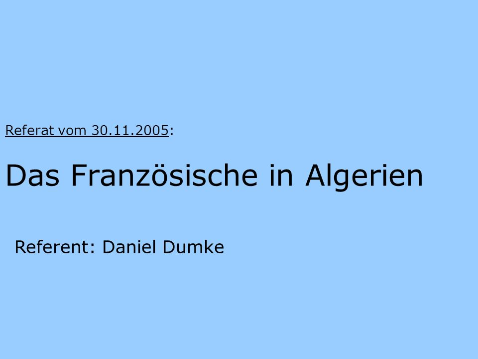 Das Französische in Algerien Referat vom 30.11.2005: Referent: Daniel Dumke