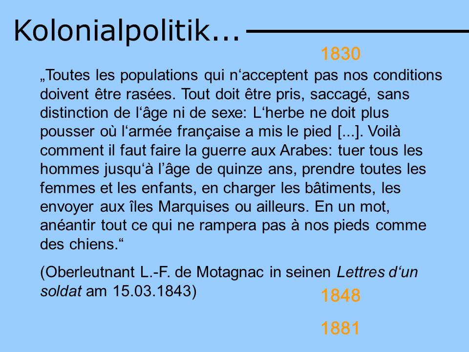 Kolonialpolitik... 1830 Toutes les populations qui nacceptent pas nos conditions doivent être rasées. Tout doit être pris, saccagé, sans distinction d
