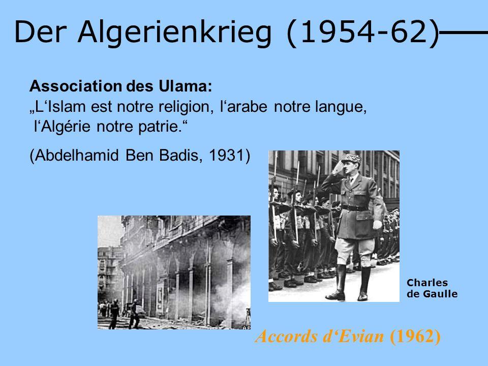 Association des Ulama: LIslam est notre religion, larabe notre langue, lAlgérie notre patrie. (Abdelhamid Ben Badis, 1931) Accords dEvian (1962) Der A