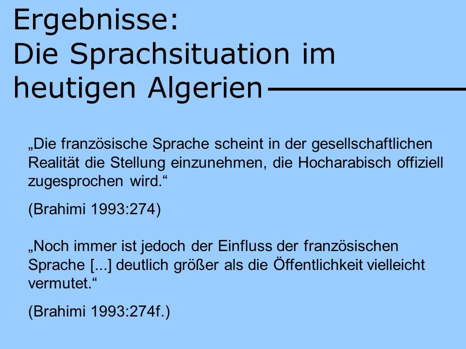 Ergebnisse: Die Sprachsituation im heutigen Algerien Die französische Sprache scheint in der gesellschaftlichen Realität die Stellung einzunehmen, die