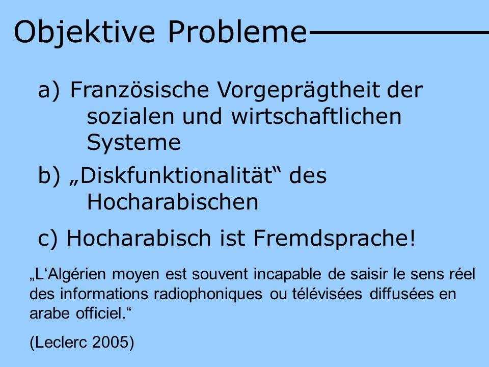 a) Französische Vorgeprägtheit der sozialen und wirtschaftlichen Systeme b) Diskfunktionalität des Hocharabischen c) Hocharabisch ist Fremdsprache! LA