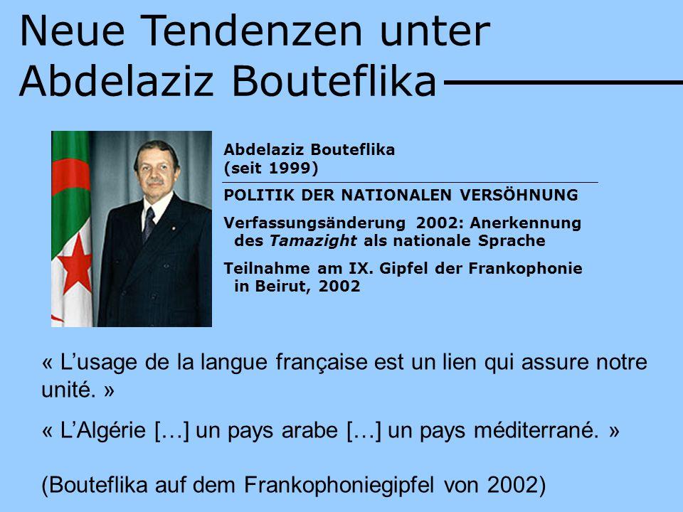 Abdelaziz Bouteflika (seit 1999) POLITIK DER NATIONALEN VERSÖHNUNG Verfassungsänderung 2002: Anerkennung des Tamazight als nationale Sprache Teilnahme