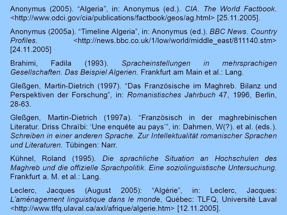 Anonymus (2005). Algeria, in: Anonymus (ed.). CIA. The World Factbook. [25.11.2005]. Anonymus (2005a). Timeline Algeria, in: Anonymus (ed.). BBC News.