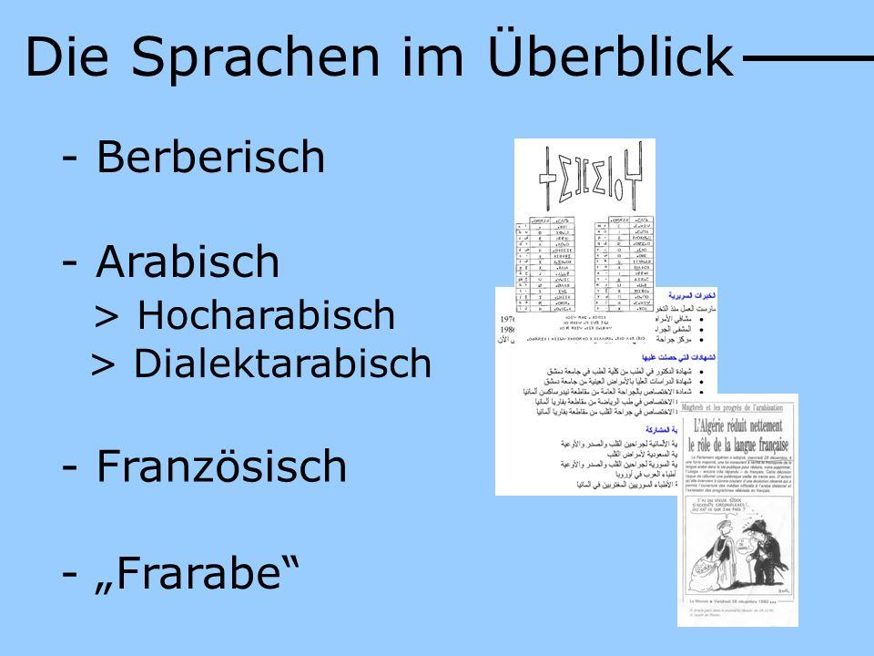 - Frarabe Die Sprachen im Überblick - Berberisch - Arabisch > Hocharabisch > Dialektarabisch - Französisch
