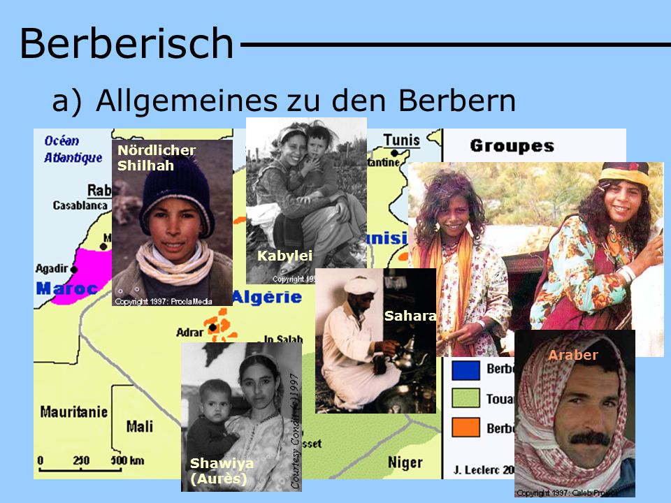 Berberisch a) Allgemeines zu den Berbern b) Zur Sprache Tifinagh Tamazight (Tuareg)