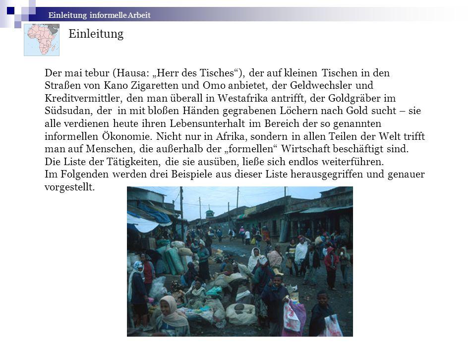 Einleitung informelle Arbeit Einleitung Der mai tebur (Hausa: Herr des Tisches), der auf kleinen Tischen in den Straßen von Kano Zigaretten und Omo an