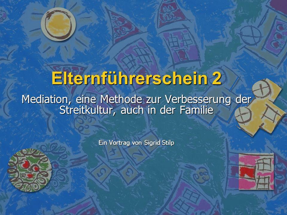 Elternführerschein 2 Mediation, eine Methode zur Verbesserung der Streitkultur, auch in der Familie Ein Vortrag von Sigrid Stilp