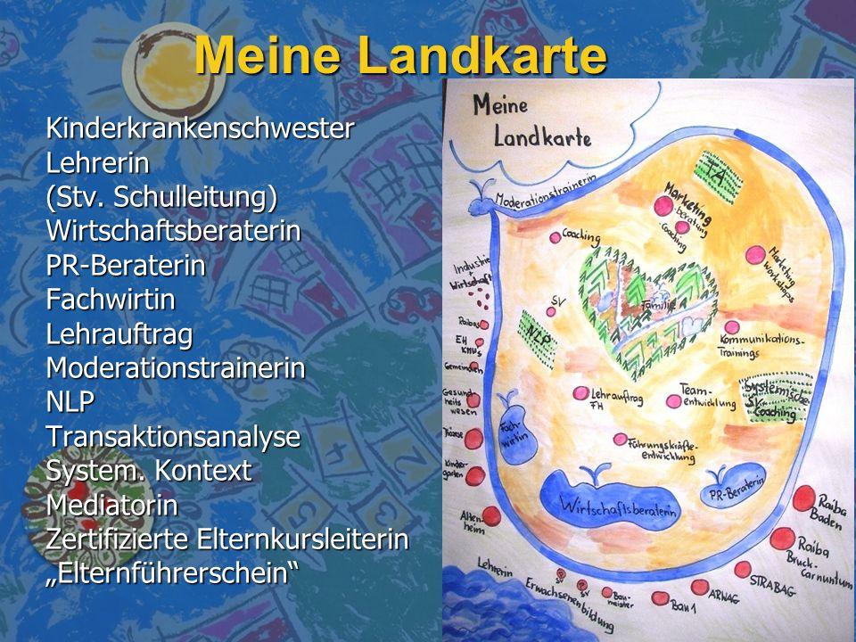 Meine Landkarte KinderkrankenschwesterLehrerin (Stv. Schulleitung) WirtschaftsberaterinPR-BeraterinFachwirtinLehrauftragModerationstrainerinNLPTransak