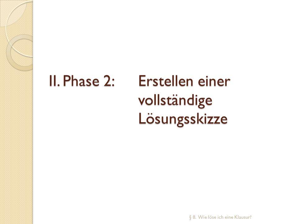 II. Phase 2: Erstellen einer vollständige Lösungsskizze § 8. Wie löse ich eine Klausur?