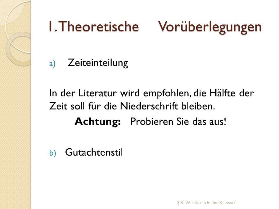 1. Theoretische Vorüberlegungen a) Zeiteinteilung In der Literatur wird empfohlen, die Hälfte der Zeit soll für die Niederschrift bleiben. Achtung:Pro