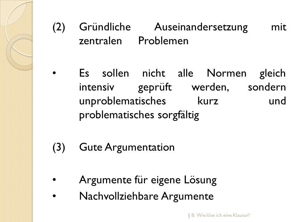 (2)Gründliche Auseinandersetzung mit zentralen Problemen Es sollen nicht alle Normen gleich intensiv geprüft werden, sondern unproblematisches kurz un