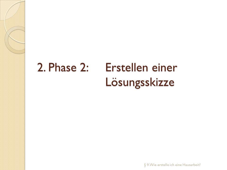 2. Phase 2: Erstellen einer Lösungsskizze § 9. Wie erstelle ich eine Hausarbeit?