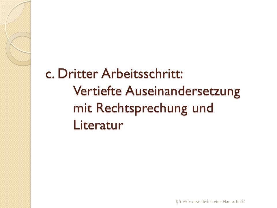 c. Dritter Arbeitsschritt: Vertiefte Auseinandersetzung mit Rechtsprechung und Literatur § 9. Wie erstelle ich eine Hausarbeit?