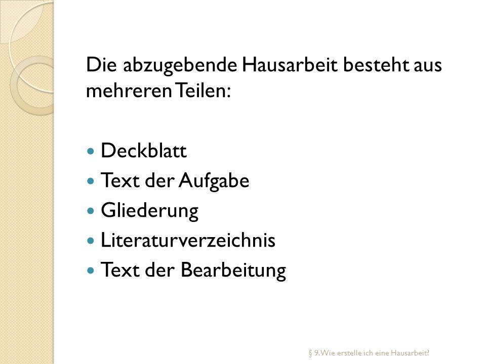 Die abzugebende Hausarbeit besteht aus mehreren Teilen: Deckblatt Text der Aufgabe Gliederung Literaturverzeichnis Text der Bearbeitung § 9. Wie erste