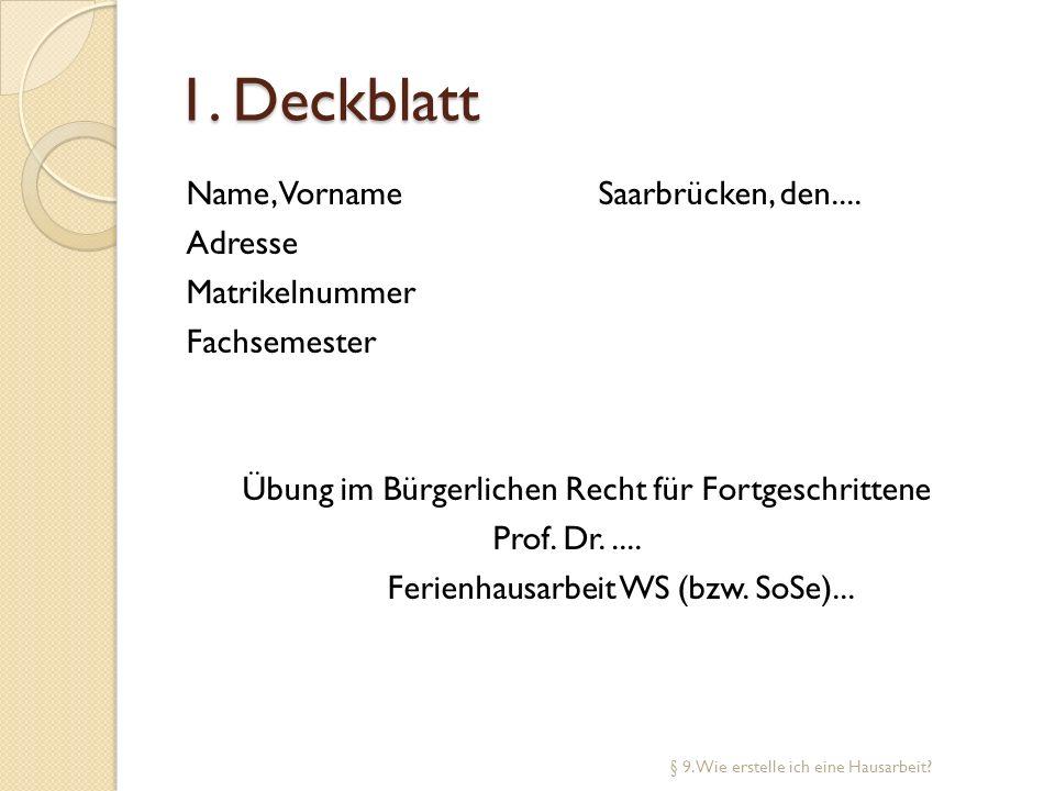 1. Deckblatt Name, VornameSaarbrücken, den.... Adresse Matrikelnummer Fachsemester Übung im Bürgerlichen Recht für Fortgeschrittene Prof. Dr..... Feri