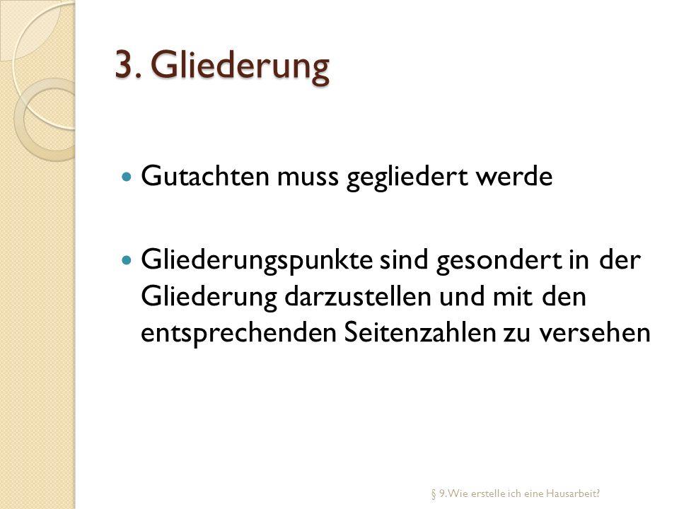 3. Gliederung Gutachten muss gegliedert werde Gliederungspunkte sind gesondert in der Gliederung darzustellen und mit den entsprechenden Seitenzahlen