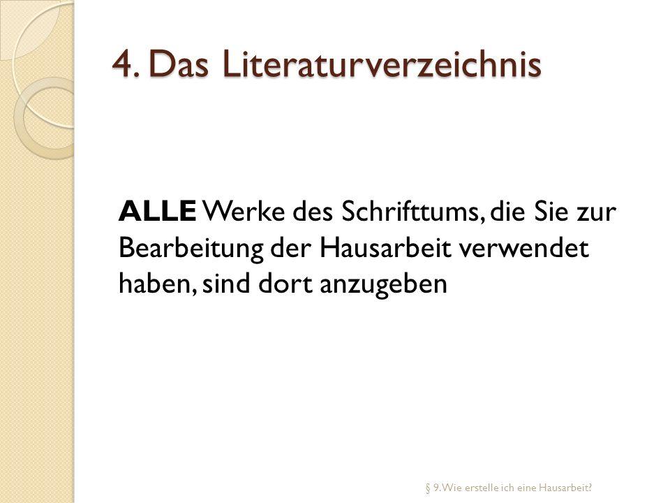 4. Das Literaturverzeichnis ALLE Werke des Schrifttums, die Sie zur Bearbeitung der Hausarbeit verwendet haben, sind dort anzugeben § 9. Wie erstelle
