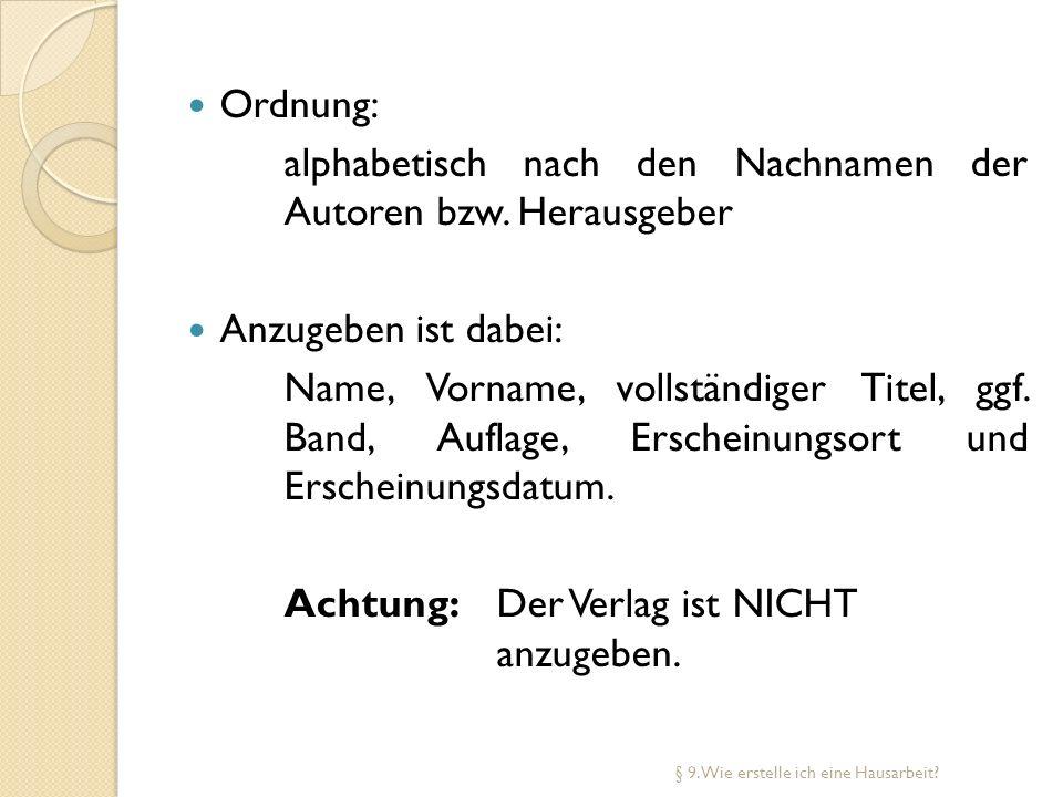 Ordnung: alphabetisch nach den Nachnamen der Autoren bzw. Herausgeber Anzugeben ist dabei: Name, Vorname, vollständiger Titel, ggf. Band, Auflage, Ers