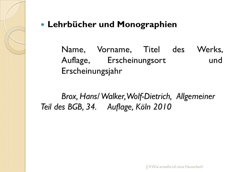Lehrbücher und Monographien Name, Vorname, Titel des Werks, Auflage, Erscheinungsort und Erscheinungsjahr Brox, Hans/ Walker, Wolf-Dietrich, Allgemein
