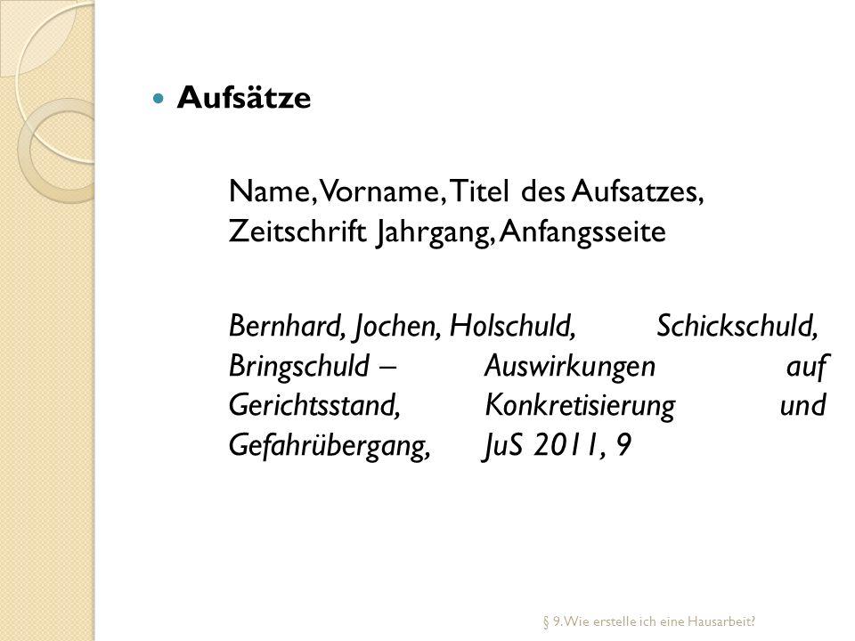 Aufsätze Name, Vorname, Titel des Aufsatzes, Zeitschrift Jahrgang, Anfangsseite Bernhard, Jochen, Holschuld, Schickschuld, Bringschuld – Auswirkungen