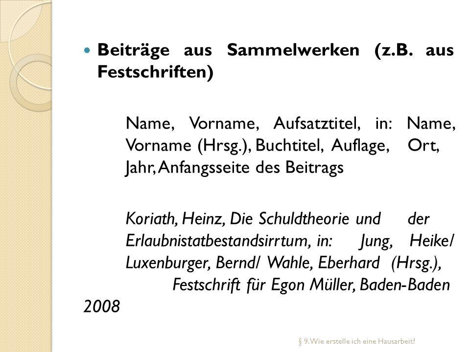 Beiträge aus Sammelwerken (z.B. aus Festschriften) Name, Vorname, Aufsatztitel, in: Name, Vorname (Hrsg.), Buchtitel, Auflage, Ort, Jahr, Anfangsseite