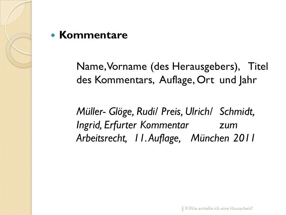 Kommentare Name, Vorname (des Herausgebers), Titel des Kommentars, Auflage, Ort und Jahr Müller- Glöge, Rudi/ Preis, Ulrich/ Schmidt, Ingrid, Erfurter