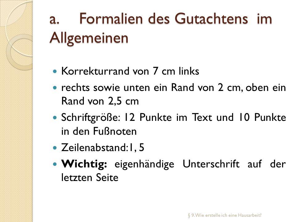 a. Formalien des Gutachtens im Allgemeinen Korrekturrand von 7 cm links rechts sowie unten ein Rand von 2 cm, oben ein Rand von 2,5 cm Schriftgröße: 1