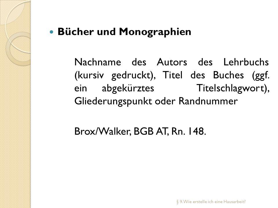 Bücher und Monographien Nachname des Autors des Lehrbuchs (kursiv gedruckt), Titel des Buches (ggf. ein abgekürztes Titelschlagwort), Gliederungspunkt