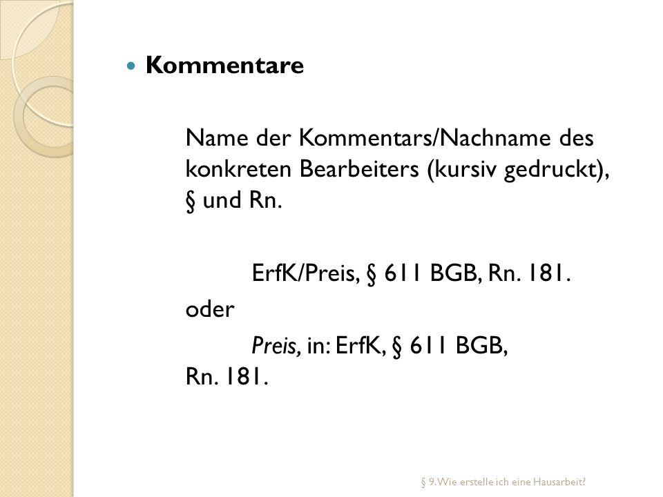 Kommentare Name der Kommentars/Nachname des konkreten Bearbeiters (kursiv gedruckt), § und Rn. ErfK/Preis, § 611 BGB, Rn. 181. oder Preis, in: ErfK, §