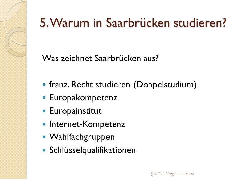 5. Warum in Saarbrücken studieren? Was zeichnet Saarbrücken aus? franz. Recht studieren (Doppelstudium) Europakompetenz Europainstitut Internet-Kompet