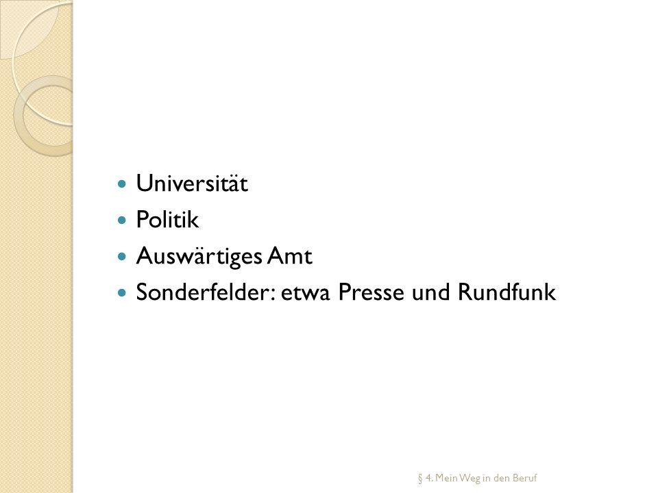 Universität Politik Auswärtiges Amt Sonderfelder: etwa Presse und Rundfunk § 4. Mein Weg in den Beruf