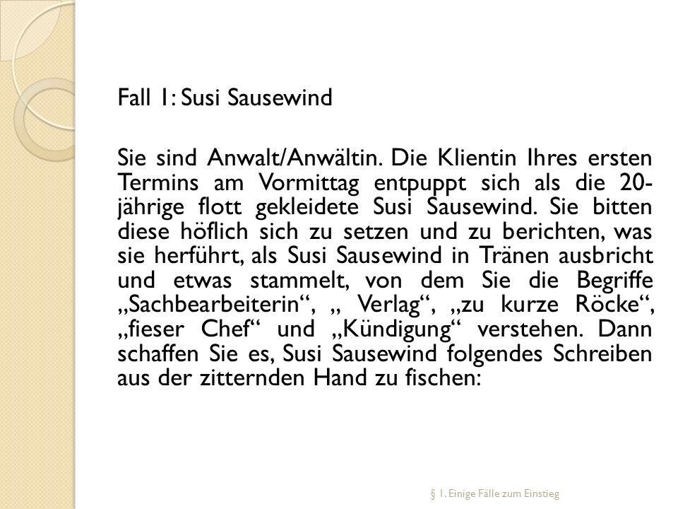 Fall 1: Susi Sausewind Sie sind Anwalt/Anwältin. Die Klientin Ihres ersten Termins am Vormittag entpuppt sich als die 20- jährige flott gekleidete Sus