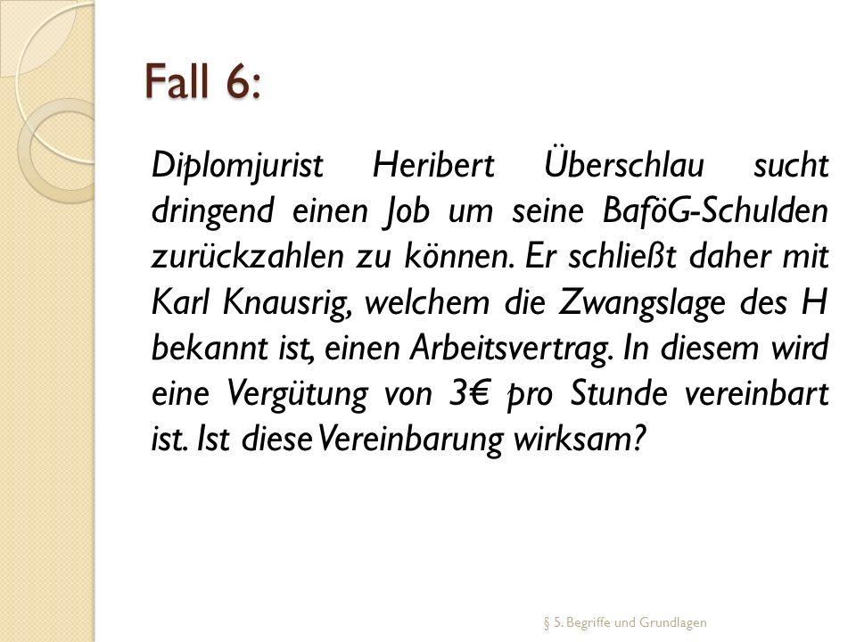 Fall 6: Diplomjurist Heribert Überschlau sucht dringend einen Job um seine BaföG-Schulden zurückzahlen zu können. Er schließt daher mit Karl Knausrig,