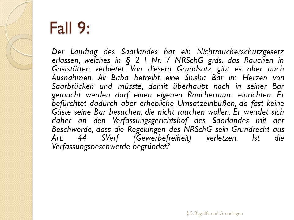 Fall 9: Der Landtag des Saarlandes hat ein Nichtraucherschutzgesetz erlassen, welches in § 2 I Nr. 7 NRSchG grds. das Rauchen in Gaststätten verbietet